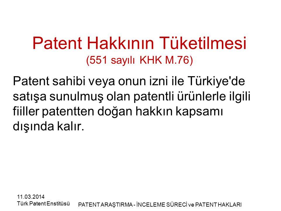 Patent Hakkının Tüketilmesi (551 sayılı KHK M.76) Patent sahibi veya onun izni ile Türkiye'de satışa sunulmuş olan patentli ürünlerle ilgili fiiller p
