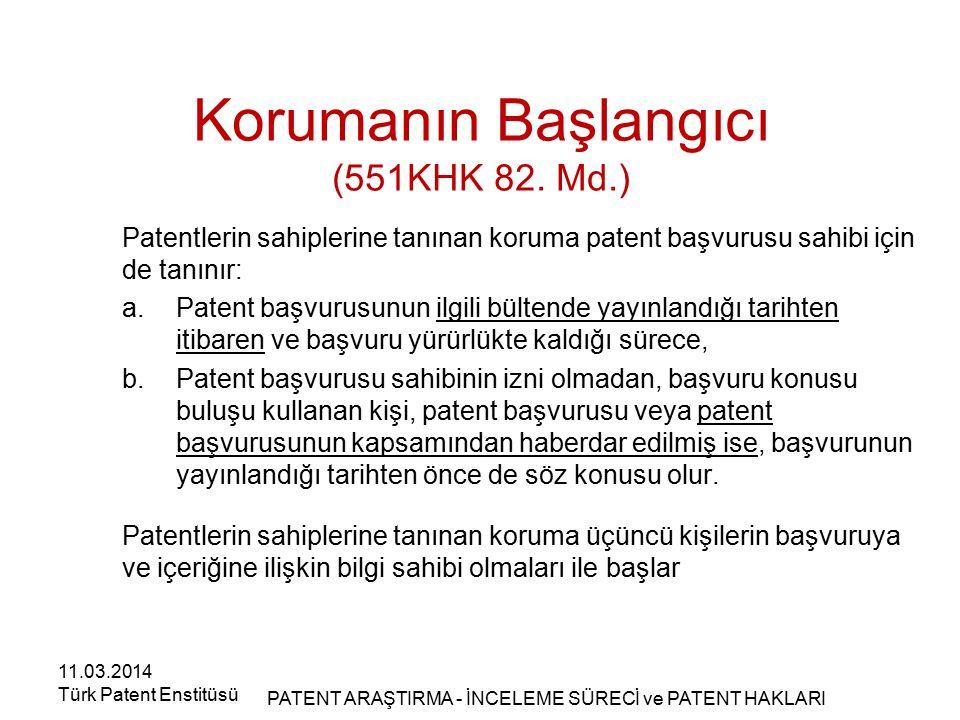 Korumanın Başlangıcı (551KHK 82. Md.) Patentlerin sahiplerine tanınan koruma patent başvurusu sahibi için de tanınır: a.Patent başvurusunun ilgili bül