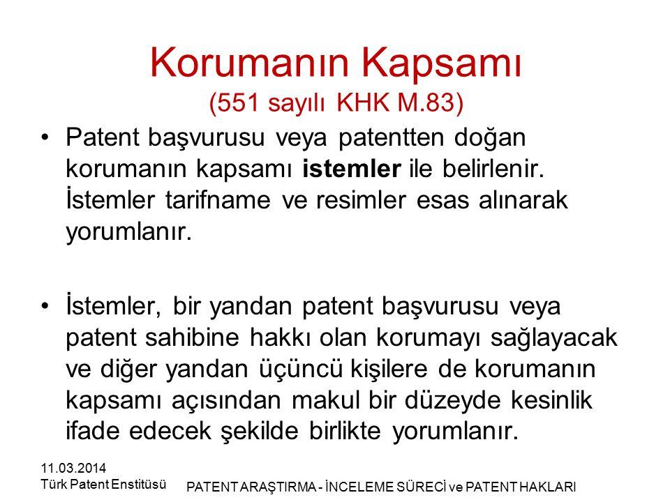 Korumanın Kapsamı (551 sayılı KHK M.83) Patent başvurusu veya patentten doğan korumanın kapsamı istemler ile belirlenir. İstemler tarifname ve resimle