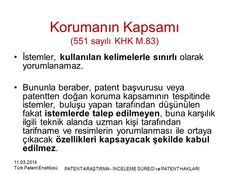 Korumanın Kapsamı (551 sayılı KHK M.83) İstemler, kullanılan kelimelerle sınırlı olarak yorumlanamaz. Bununla beraber, patent başvurusu veya patentten