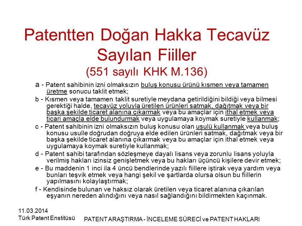 Patentten Doğan Hakka Tecavüz Sayılan Fiiller (551 sayılı KHK M.136) a - Patent sahibinin izni olmaksızın buluş konusu ürünü kısmen veya tamamen üretm
