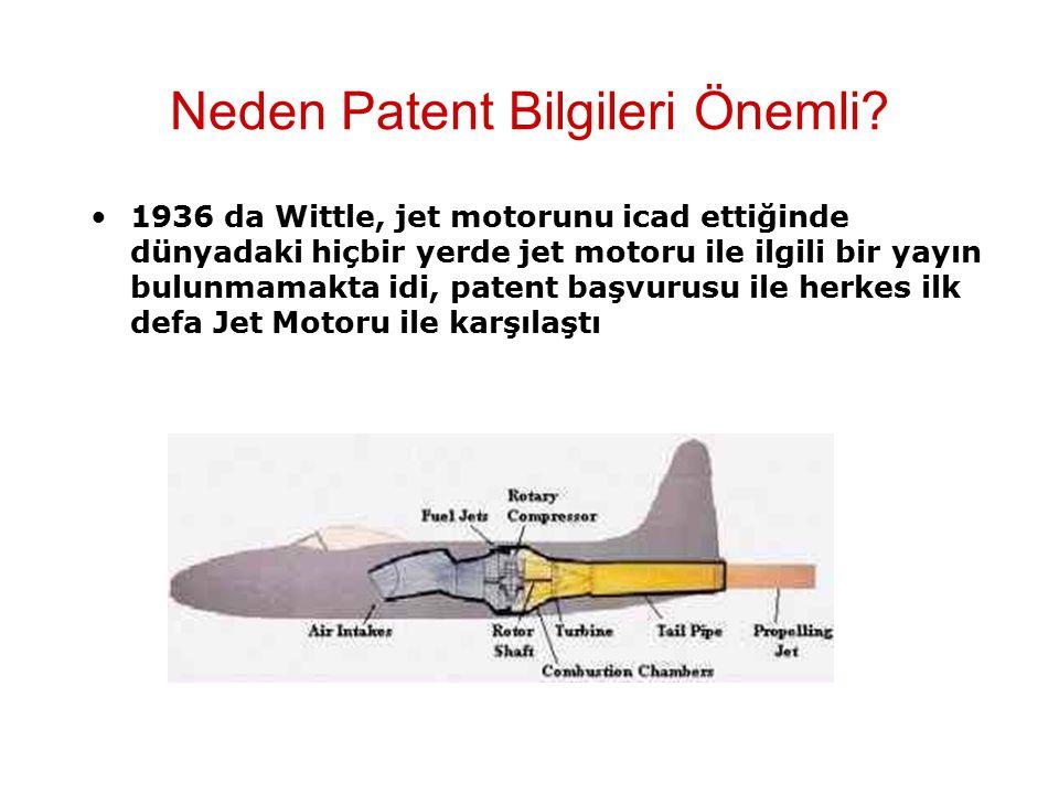 Neden Patent Bilgileri Önemli? 1936 da Wittle, jet motorunu icad ettiğinde dünyadaki hiçbir yerde jet motoru ile ilgili bir yayın bulunmamakta idi, pa