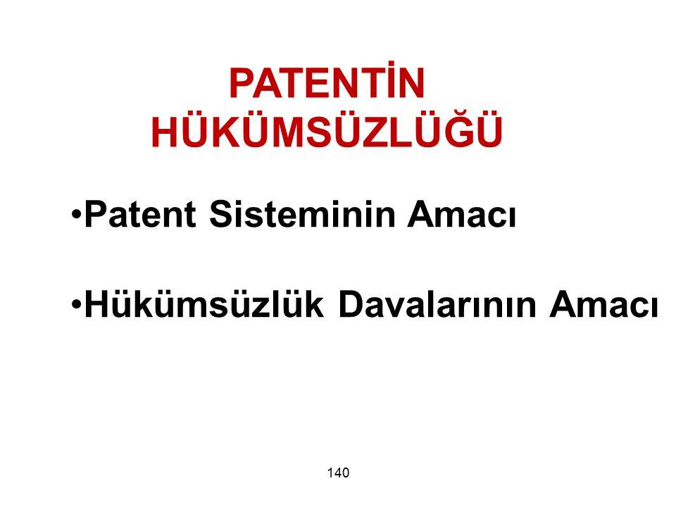 140 PATENTİN HÜKÜMSÜZLÜĞÜ Patent Sisteminin Amacı Hükümsüzlük Davalarının Amacı