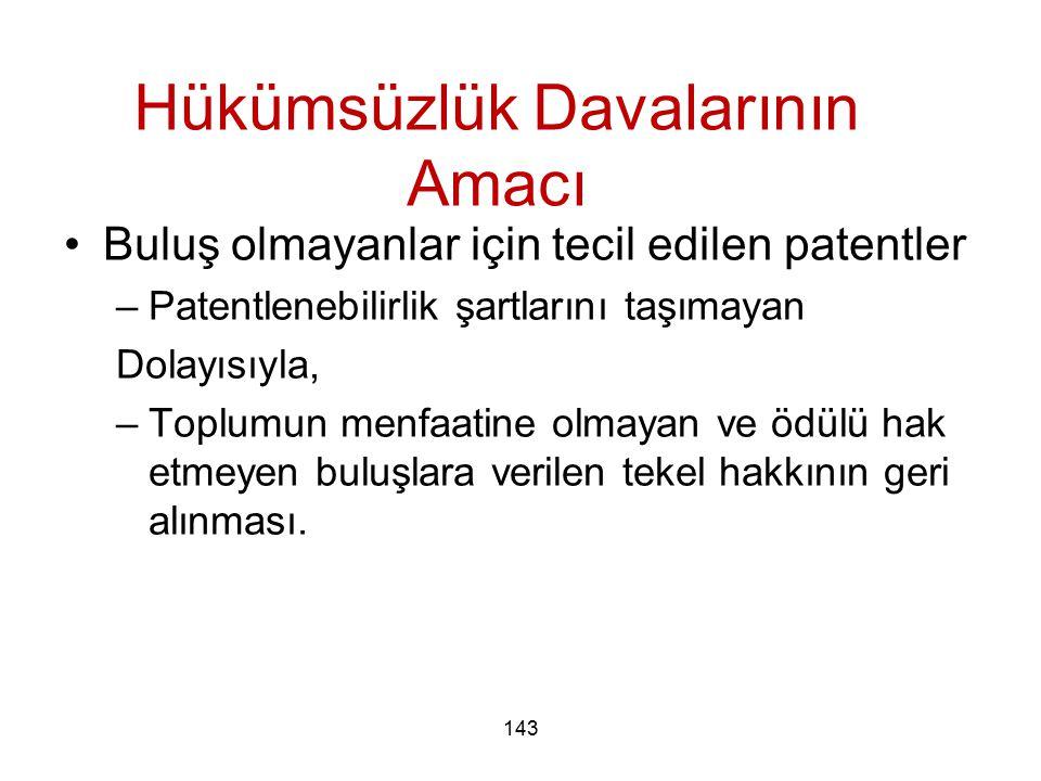 143 Hükümsüzlük Davalarının Amacı Buluş olmayanlar için tecil edilen patentler –Patentlenebilirlik şartlarını taşımayan Dolayısıyla, –Toplumun menfaat