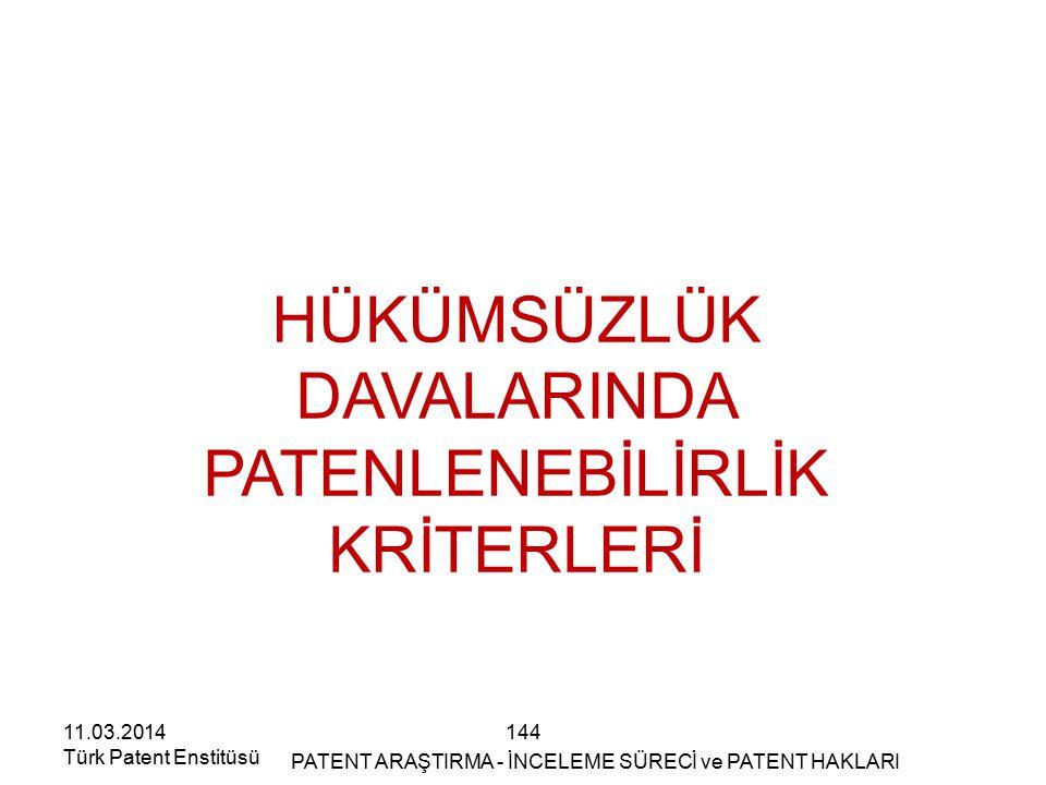 144 HÜKÜMSÜZLÜK DAVALARINDA PATENLENEBİLİRLİK KRİTERLERİ 11.03.2014 Türk Patent Enstitüsü PATENT ARAŞTIRMA - İNCELEME SÜRECİ ve PATENT HAKLARI