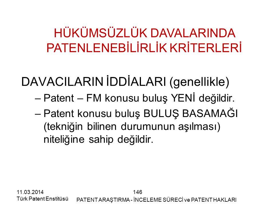 146 HÜKÜMSÜZLÜK DAVALARINDA PATENLENEBİLİRLİK KRİTERLERİ DAVACILARIN İDDİALARI (genellikle) –Patent – FM konusu buluş YENİ değildir. –Patent konusu bu