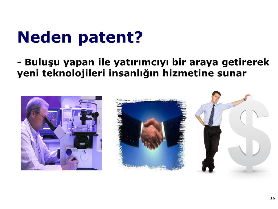 Neden patent? 16 - Buluşu yapan ile yatırımcıyı bir araya getirerek yeni teknolojileri insanlığın hizmetine sunar