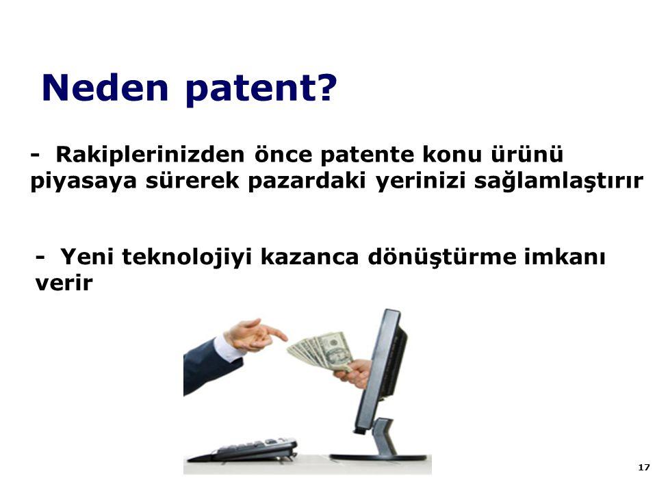 Neden patent? 17 - Rakiplerinizden önce patente konu ürünü piyasaya sürerek pazardaki yerinizi sağlamlaştırır - Yeni teknolojiyi kazanca dönüştürme im