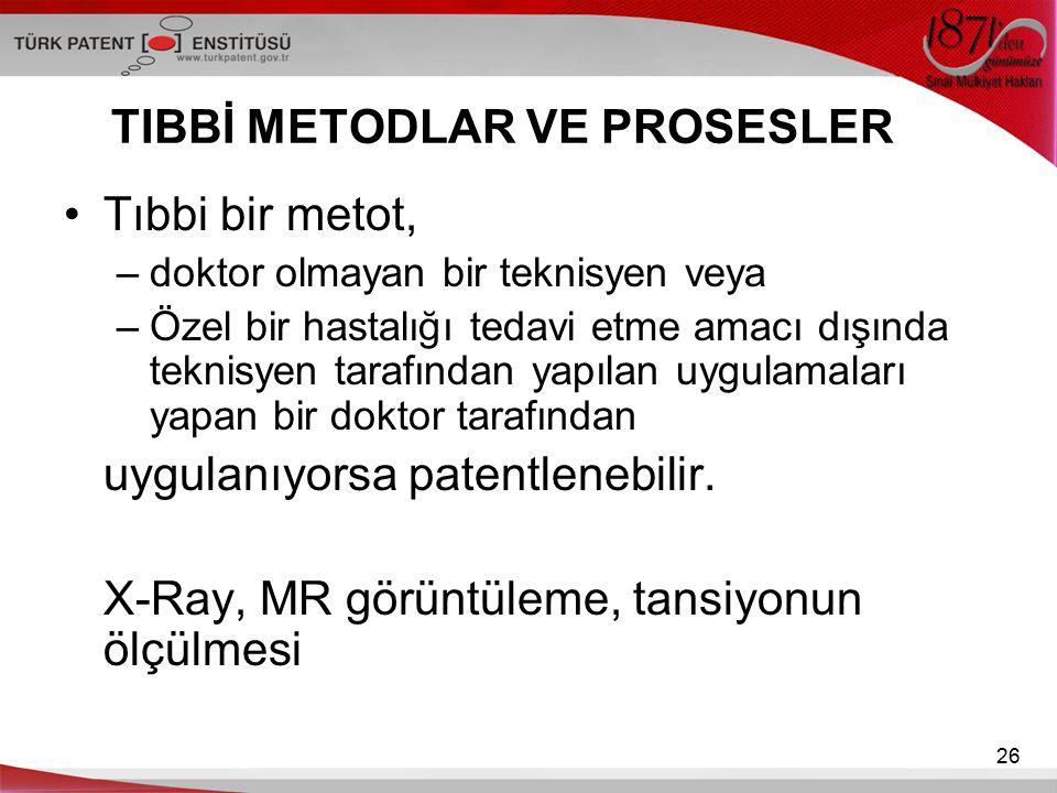 26 TIBBİ METODLAR VE PROSESLER Tıbbi bir metot, –doktor olmayan bir teknisyen veya –Özel bir hastalığı tedavi etme amacı dışında teknisyen tarafından