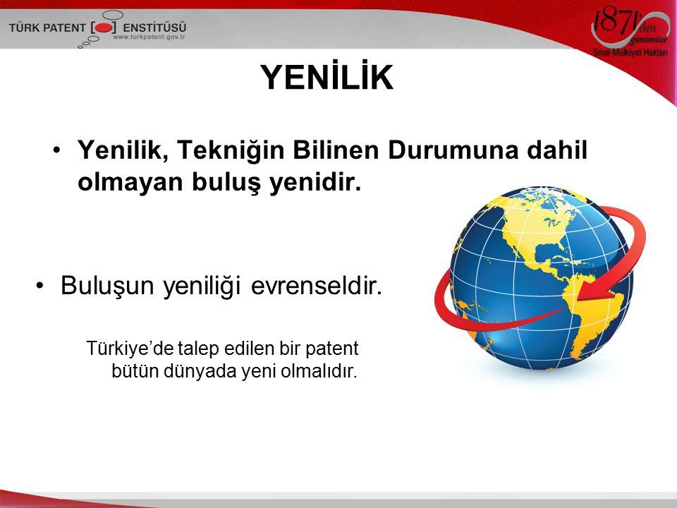 YENİLİK Yenilik, Tekniğin Bilinen Durumuna dahil olmayan buluş yenidir. Türkiye'de talep edilen bir patent bütün dünyada yeni olmalıdır. Buluşun yenil