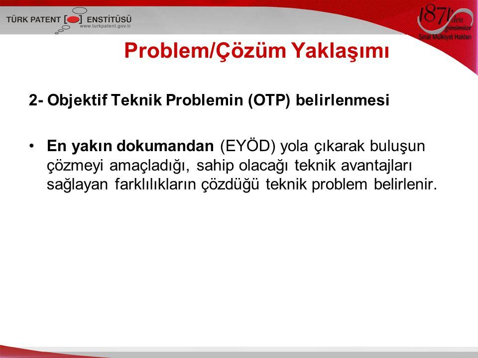 Problem/Çözüm Yaklaşımı 2- Objektif Teknik Problemin (OTP) belirlenmesi En yakın dokumandan (EYÖD) yola çıkarak buluşun çözmeyi amaçladığı, sahip olac