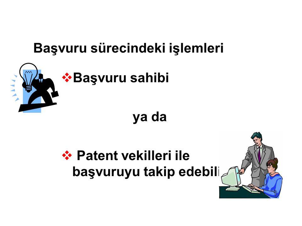 Başvuru sürecindeki işlemleri  Başvuru sahibi ya da  Patent vekilleri ile başvuruyu takip edebilir