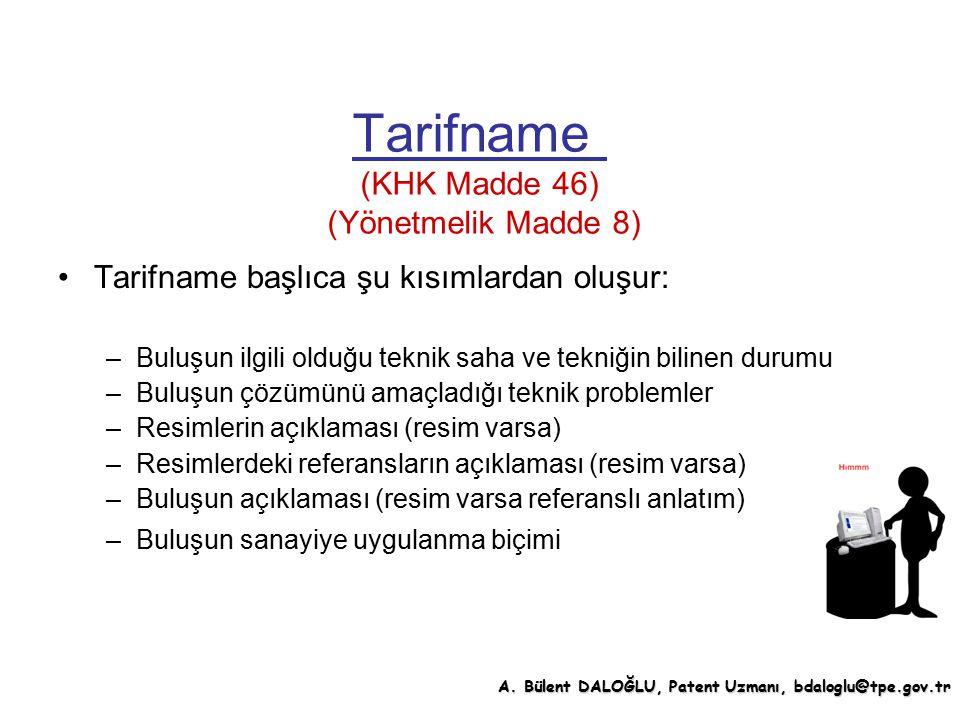 Tarifname (KHK Madde 46) (Yönetmelik Madde 8) Tarifname başlıca şu kısımlardan oluşur: –Buluşun ilgili olduğu teknik saha ve tekniğin bilinen durumu –