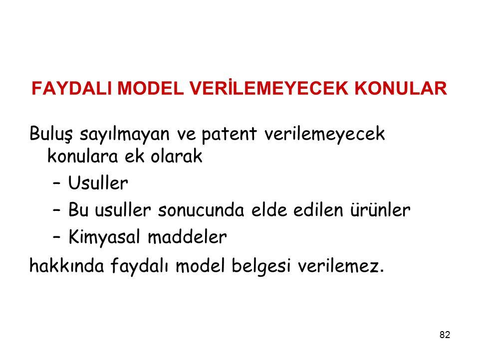 82 FAYDALI MODEL VERİLEMEYECEK KONULAR Buluş sayılmayan ve patent verilemeyecek konulara ek olarak –Usuller –Bu usuller sonucunda elde edilen ürünler