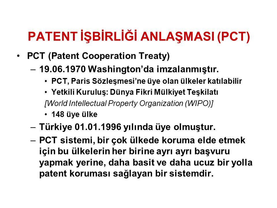 PATENT İŞBİRLİĞİ ANLAŞMASI (PCT) PCT (Patent Cooperation Treaty) –19.06.1970 Washington'da imzalanmıştır.