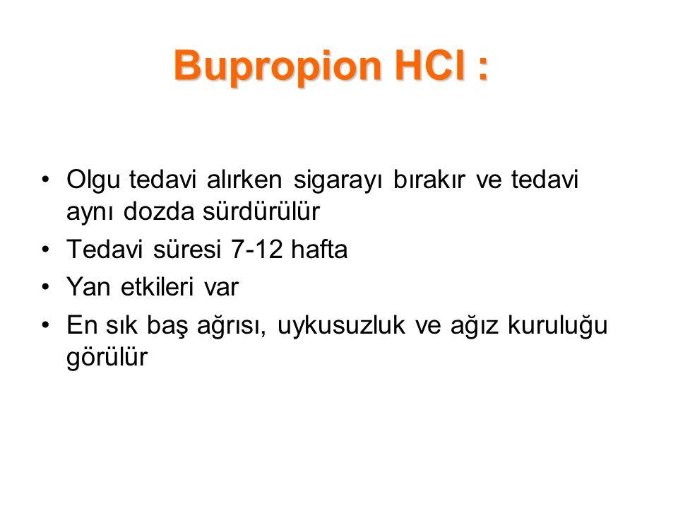 Bupropion HCl : Olgu tedavi alırken sigarayı bırakır ve tedavi aynı dozda sürdürülür Tedavi süresi 7-12 hafta Yan etkileri var En sık baş ağrısı, uyku