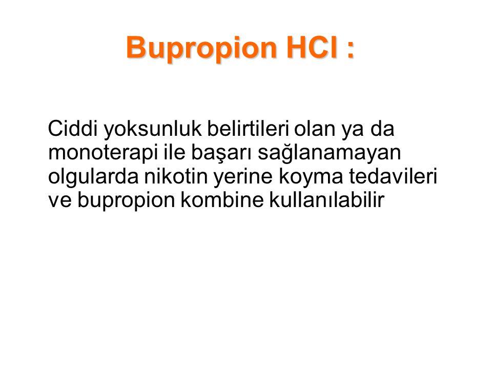 Bupropion HCl : Ciddi yoksunluk belirtileri olan ya da monoterapi ile başarı sağlanamayan olgularda nikotin yerine koyma tedavileri ve bupropion kombi