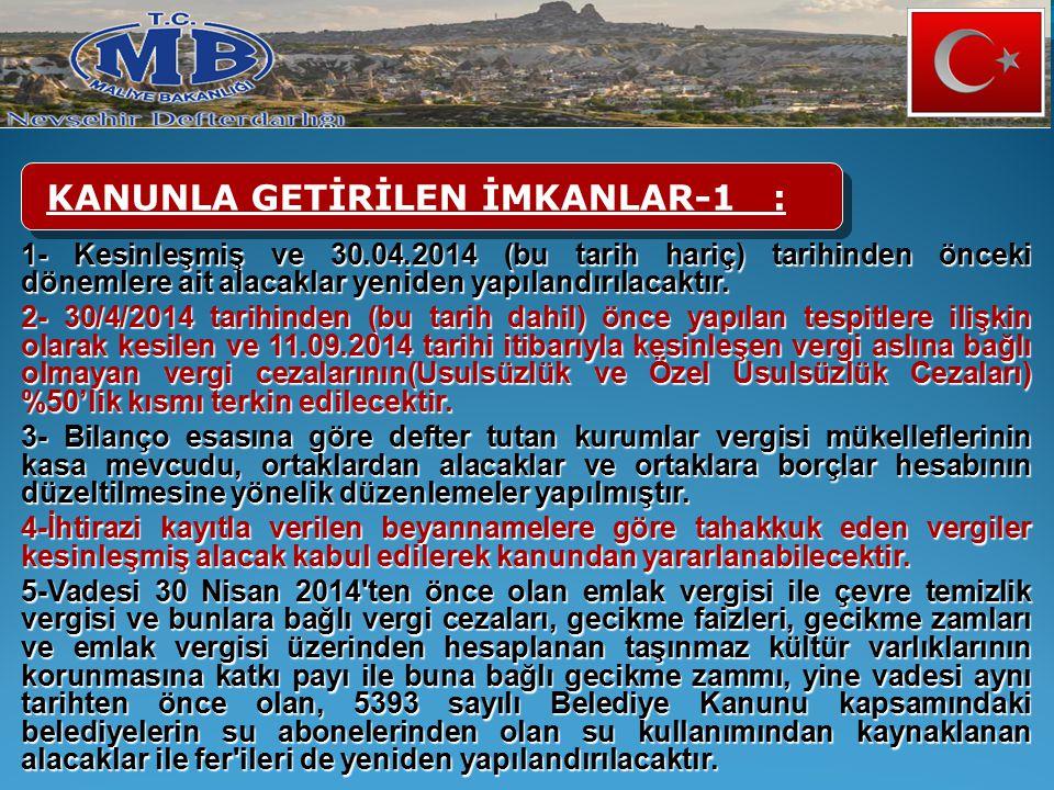1- Kesinleşmiş ve 30.04.2014 (bu tarih hariç) tarihinden önceki dönemlere ait alacaklar yeniden yapılandırılacaktır. 2- 30/4/2014 tarihinden (bu tarih