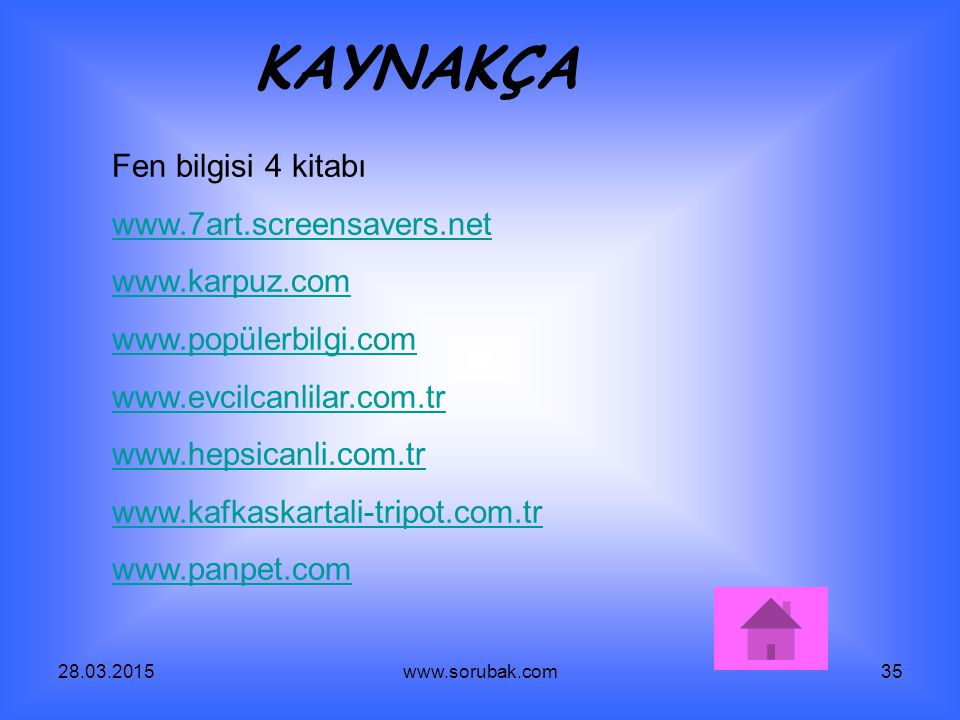 28.03.2015www.sorubak.com35 Fen bilgisi 4 kitabı www.7art.screensavers.net www.karpuz.com www.popülerbilgi.com www.evcilcanlilar.com.tr www.hepsicanli