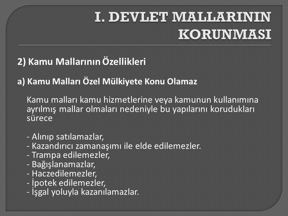 2) Kamu Mallarının Özellikleri a) Kamu Malları Özel Mülkiyete Konu Olamaz Kamu malları kamu hizmetlerine veya kamunun kullanımına ayrılmış mallar olma