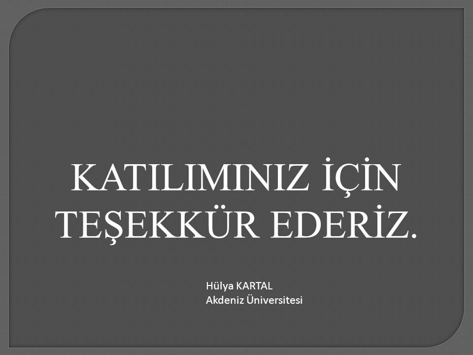 KATILIMINIZ İÇİN TEŞEKKÜR EDERİZ. Hülya KARTAL Akdeniz Üniversitesi