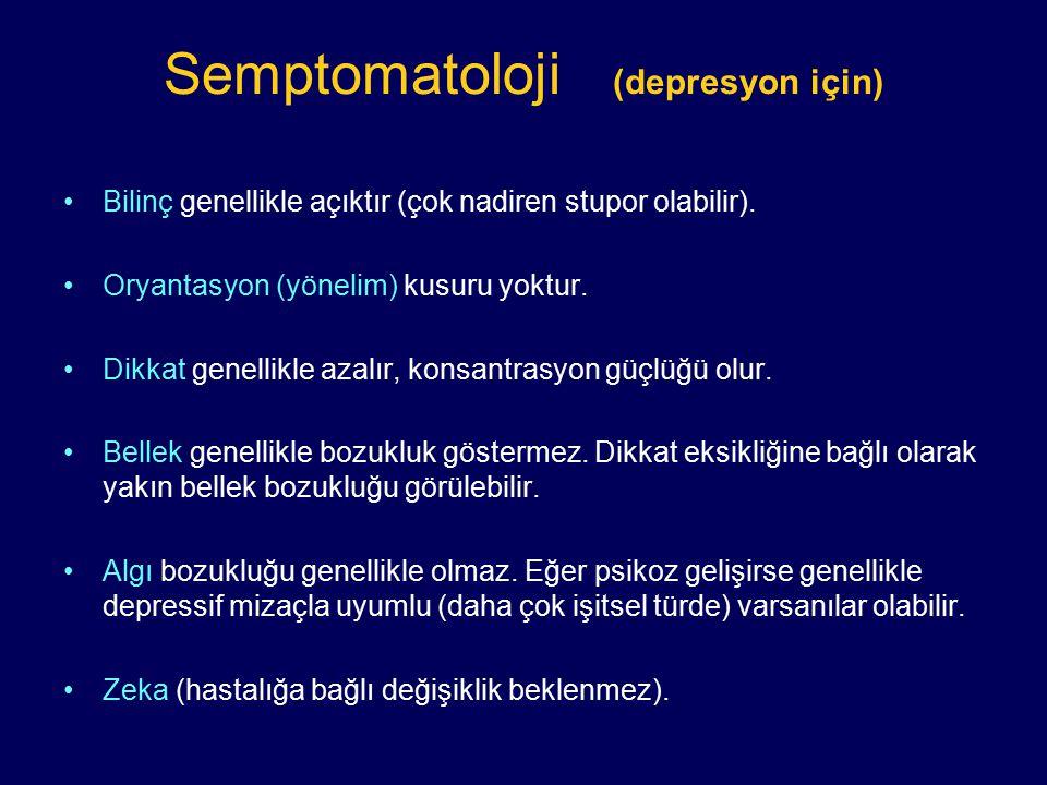 Semptomatoloji (depresyon için) Bilinç genellikle açıktır (çok nadiren stupor olabilir). Oryantasyon (yönelim) kusuru yoktur. Dikkat genellikle azalır