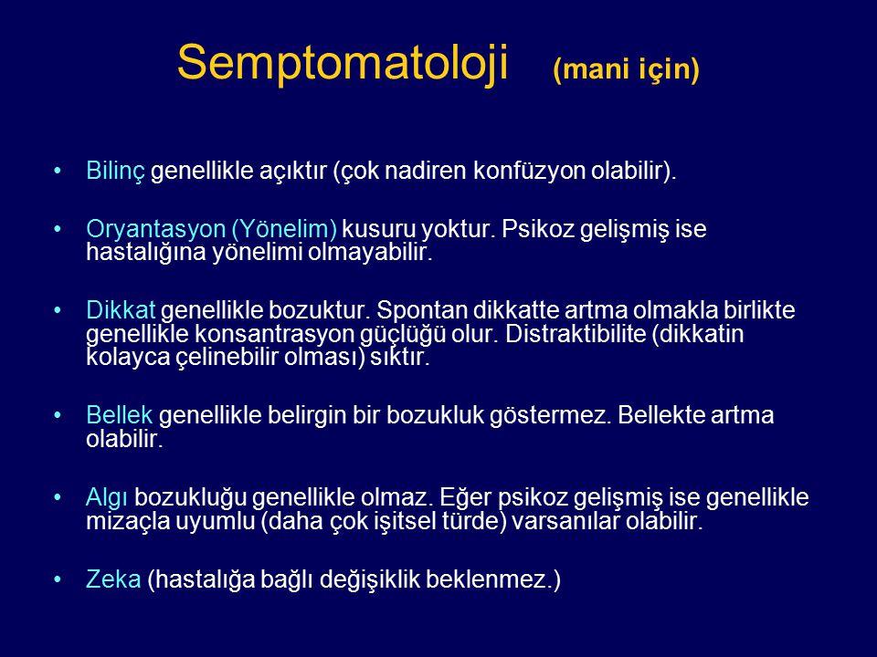 Semptomatoloji (mani için) Bilinç genellikle açıktır (çok nadiren konfüzyon olabilir). Oryantasyon (Yönelim) kusuru yoktur. Psikoz gelişmiş ise hastal