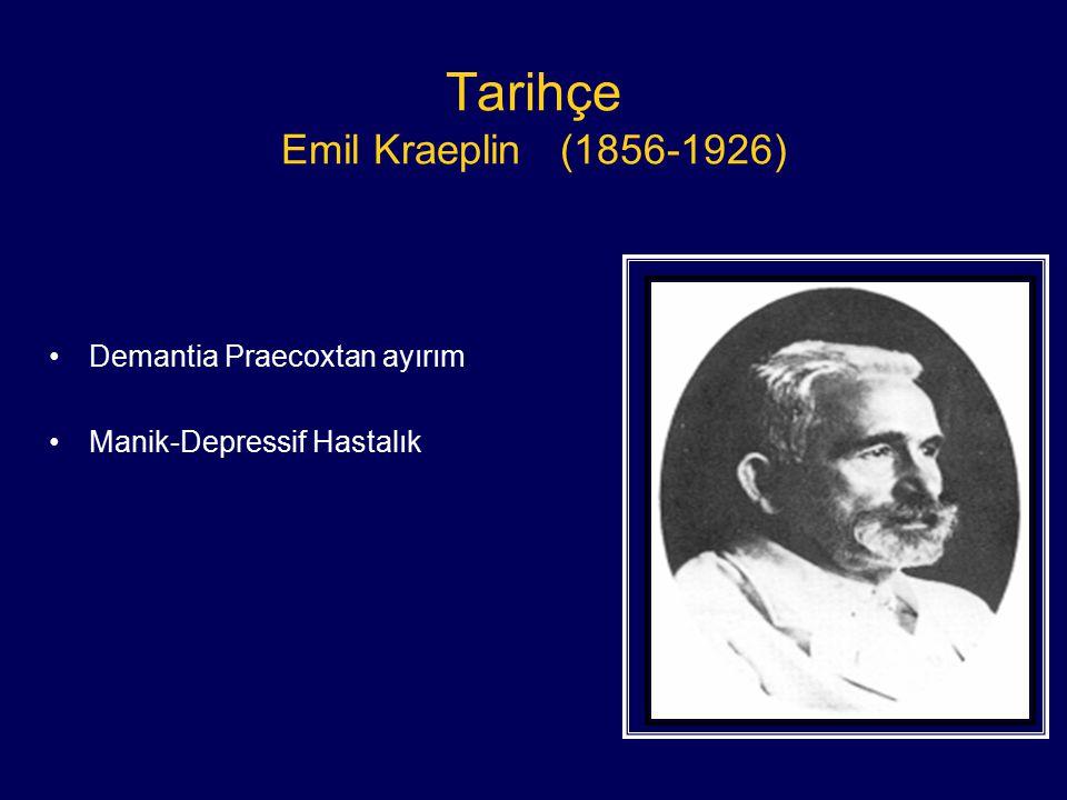 Tarihçe Emil Kraeplin (1856-1926) Demantia Praecoxtan ayırım Manik-Depressif Hastalık