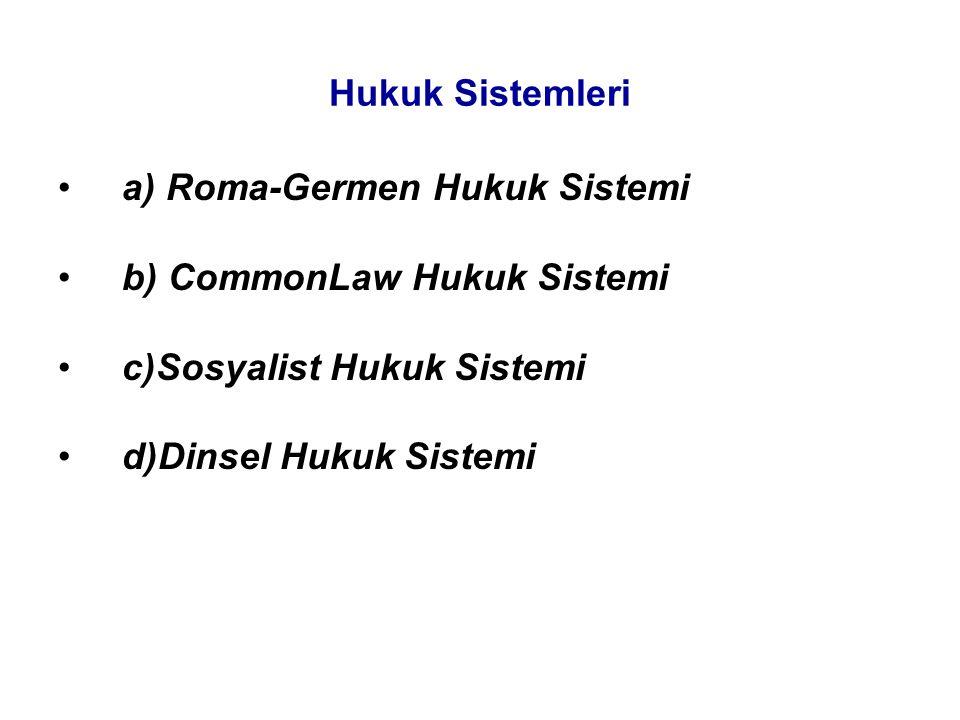 Hukuk Sistemleri a) Roma-Germen Hukuk Sistemi b) CommonLaw Hukuk Sistemi c)Sosyalist Hukuk Sistemi d)Dinsel Hukuk Sistemi