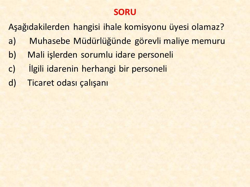 SORU Aşağıdakilerden hangisi ihale komisyonu üyesi olamaz.