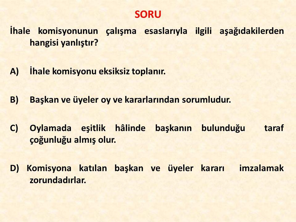 SORU İhale komisyonunun çalışma esaslarıyla ilgili aşağıdakilerden hangisi yanlıştır.