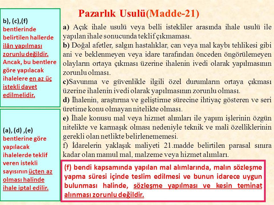 Pazarlık Usulü(Madde-21) a) Açık ihale usulü veya belli istekliler arasında ihale usulü ile yapılan ihale sonucunda teklif çıkmaması.