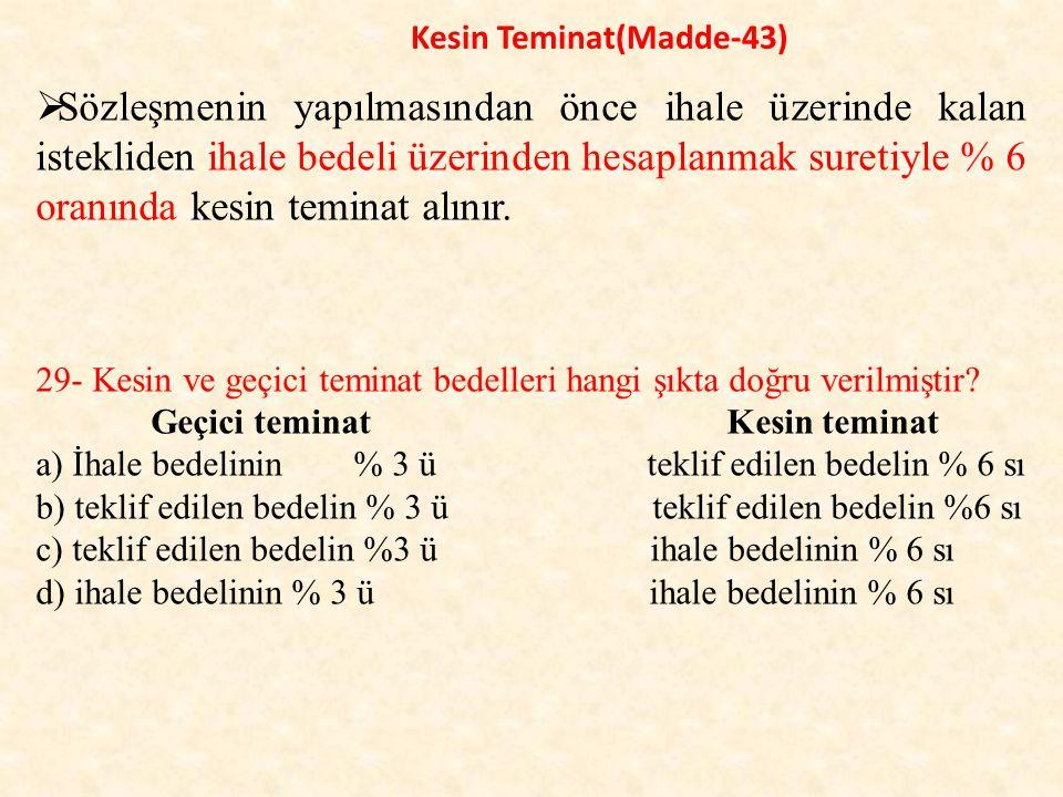 Kesin Teminat(Madde-43)  Sözleşmenin yapılmasından önce ihale üzerinde kalan istekliden ihale bedeli üzerinden hesaplanmak suretiyle % 6 oranında kesin teminat alınır.