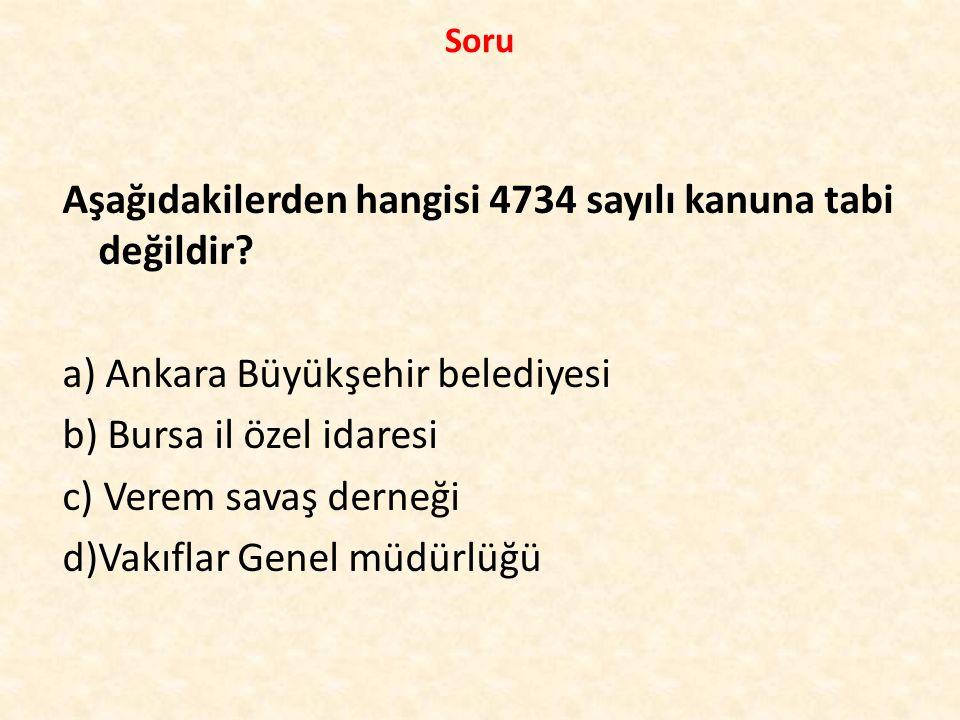 Aşağıdakilerden hangisi 4734 sayılı kanuna tabi değildir.