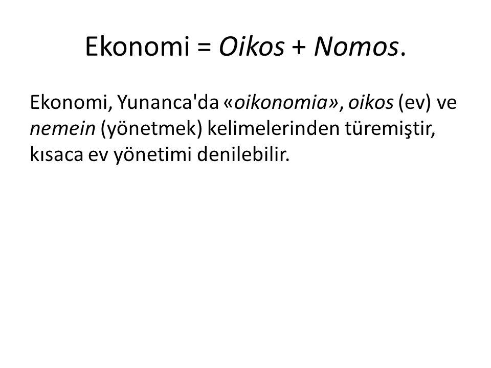 Ekonomi = Oikos + Nomos. Ekonomi, Yunanca'da «oikonomia», oikos (ev) ve nemein (yönetmek) kelimelerinden türemiştir, kısaca ev yönetimi denilebilir.