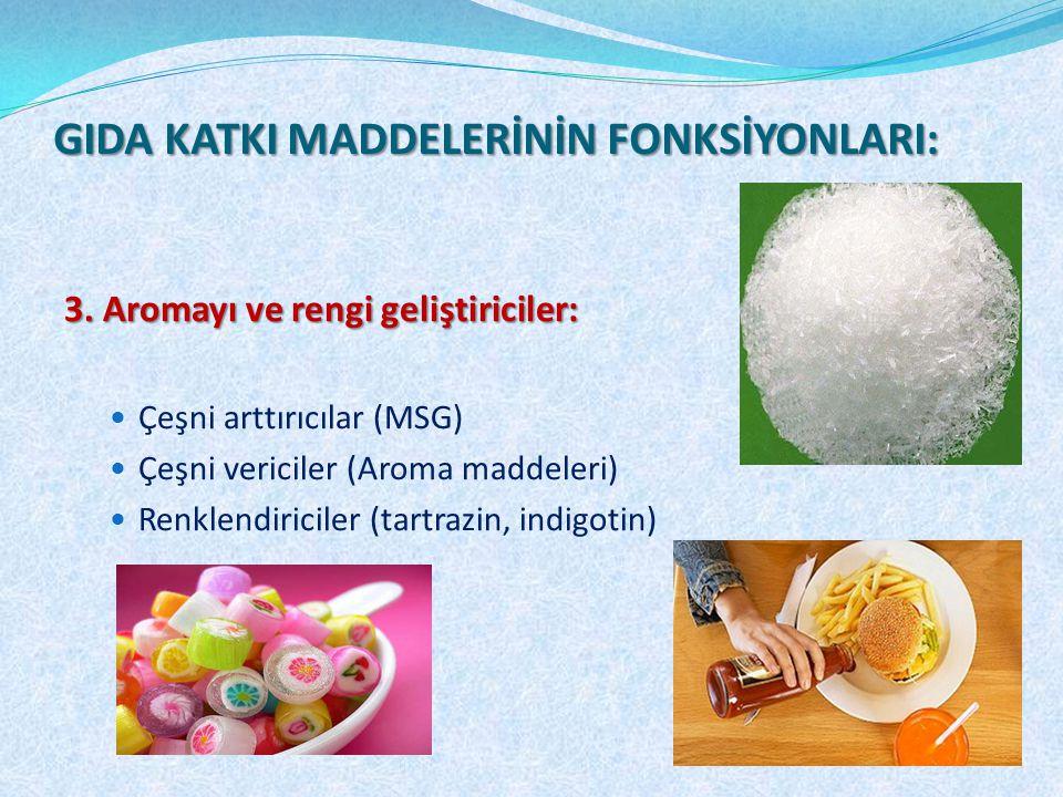 3. Aromayı ve rengi geliştiriciler: Çeşni arttırıcılar (MSG) Çeşni vericiler (Aroma maddeleri) Renklendiriciler (tartrazin, indigotin) GIDA KATKI MADD