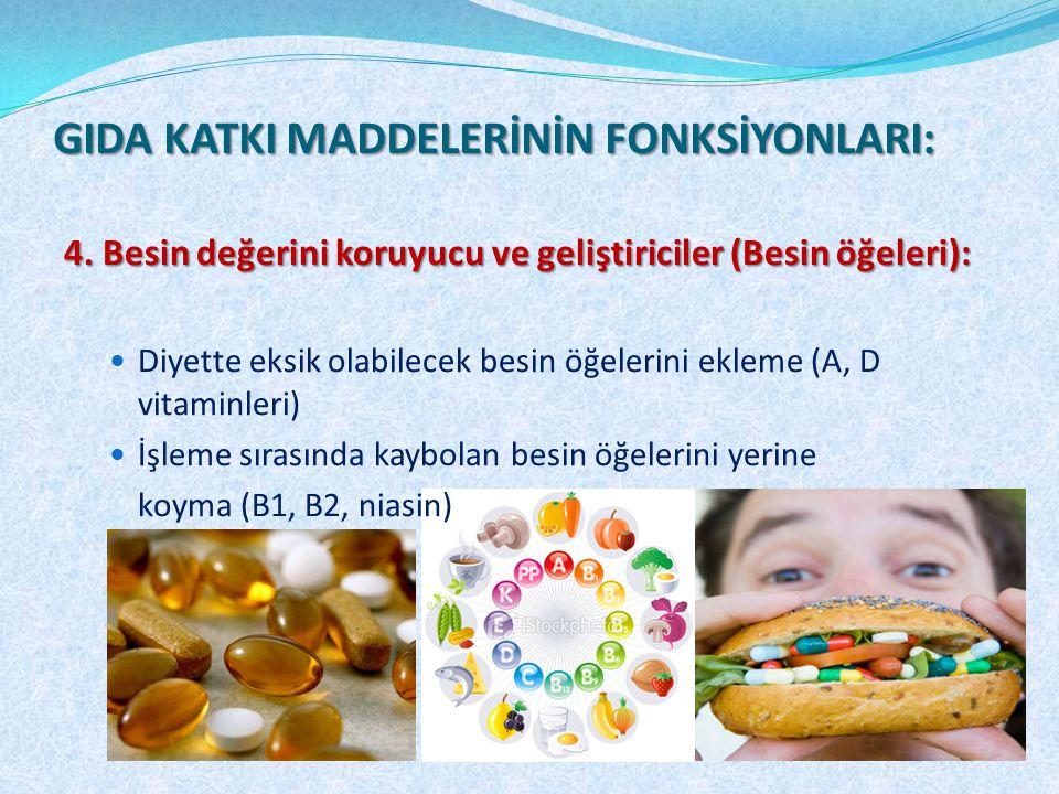 4. Besin değerini koruyucu ve geliştiriciler (Besin öğeleri): Diyette eksik olabilecek besin öğelerini ekleme (A, D vitaminleri) İşleme sırasında kayb