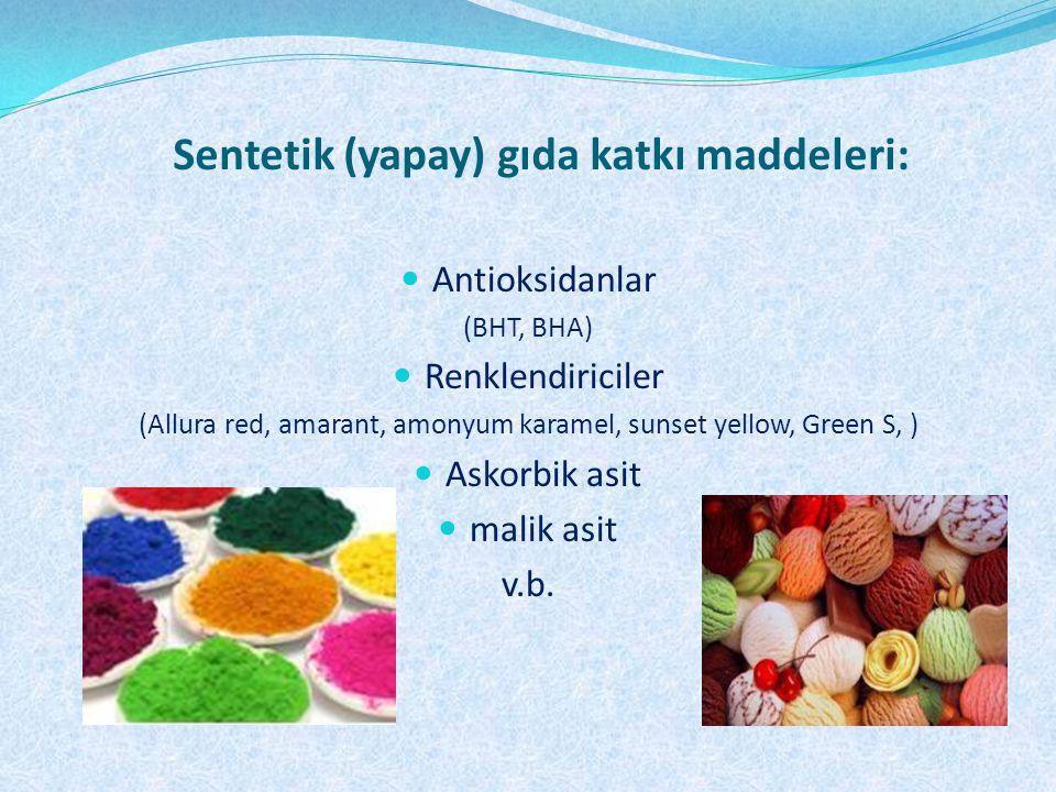 Sentetik (yapay) gıda katkı maddeleri: Antioksidanlar (BHT, BHA) Renklendiriciler (Allura red, amarant, amonyum karamel, sunset yellow, Green S, ) Ask