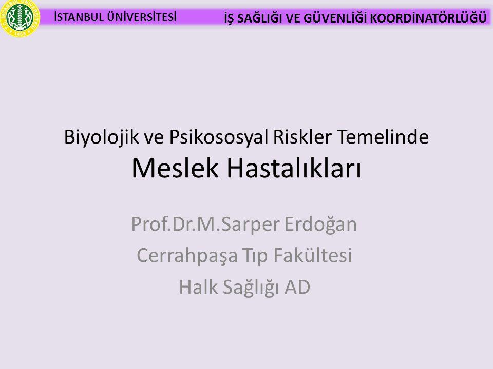 İSTANBUL ÜNİVERSİTESİ İŞ SAĞLIĞI VE GÜVENLİĞİ KOORDİNATÖRLÜĞÜ Biyolojik ve Psikososyal Riskler Temelinde Meslek Hastalıkları Prof.Dr.M.Sarper Erdoğan