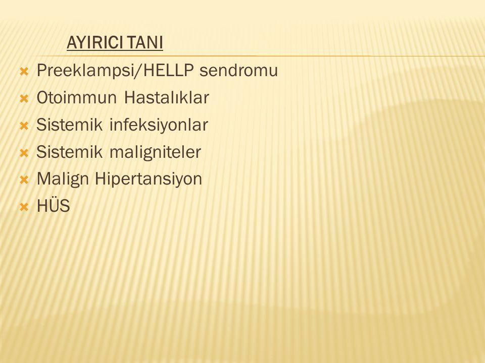 AYIRICI TANI  Preeklampsi/HELLP sendromu  Otoimmun Hastalıklar  Sistemik infeksiyonlar  Sistemik maligniteler  Malign Hipertansiyon  HÜS
