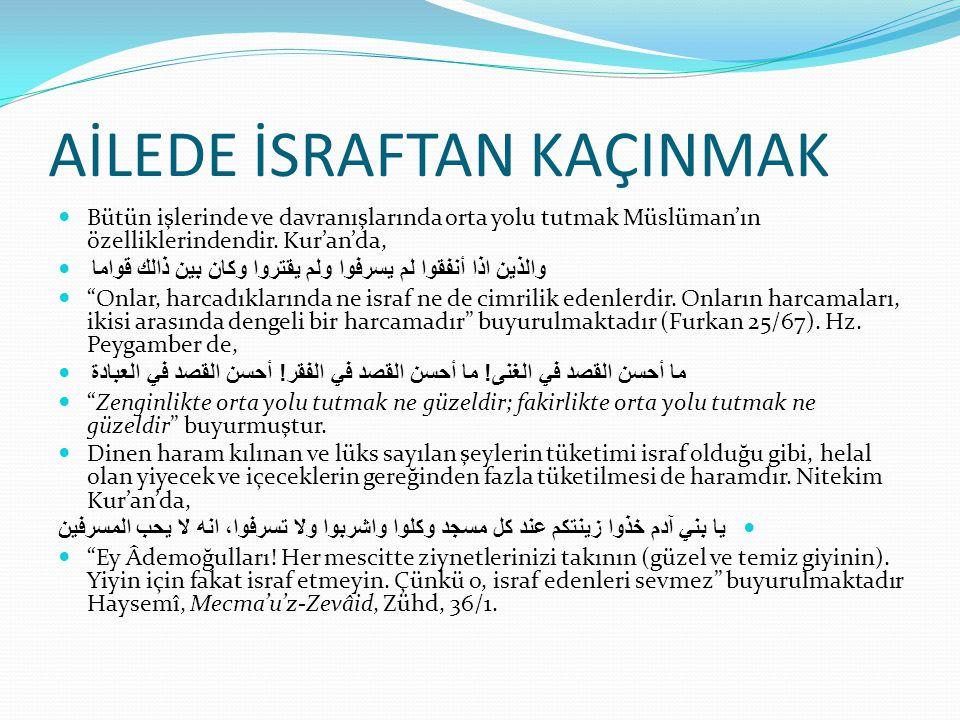 AİLEDE İSRAFTAN KAÇINMAK Bütün işlerinde ve davranışlarında orta yolu tutmak Müslüman'ın özelliklerindendir.