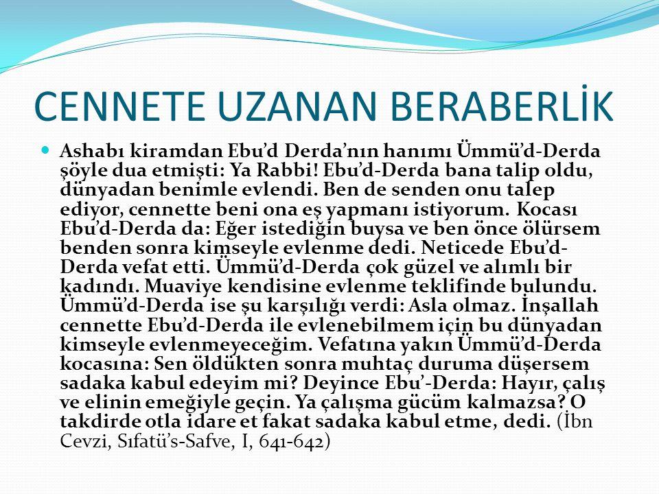 CENNETE UZANAN BERABERLİK Ashabı kiramdan Ebu'd Derda'nın hanımı Ümmü'd-Derda şöyle dua etmişti: Ya Rabbi.