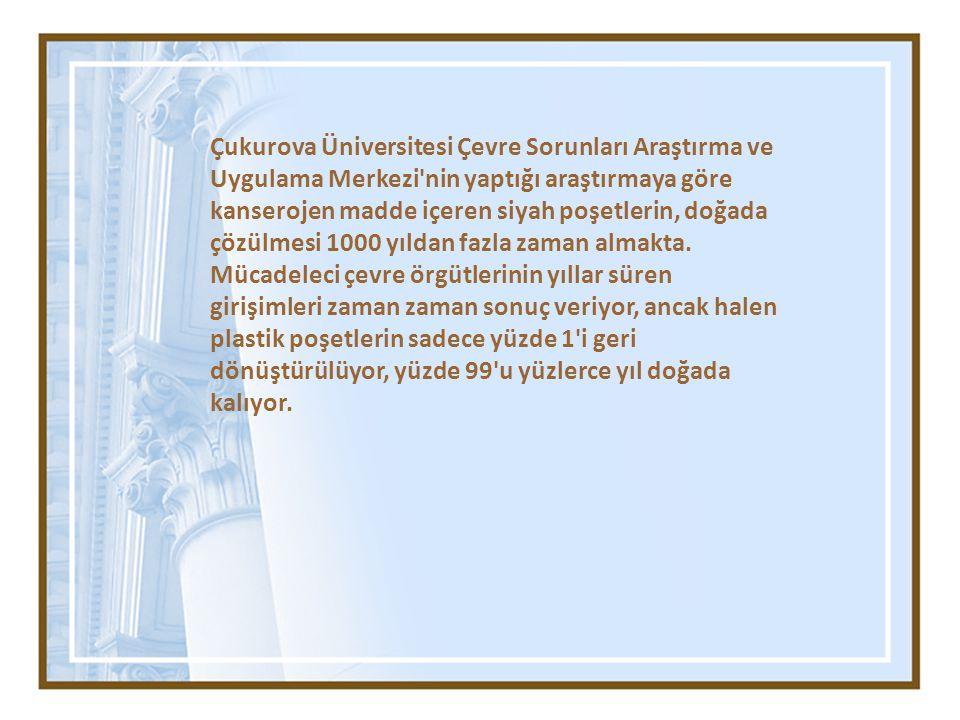 Çukurova Üniversitesi Çevre Sorunları Araştırma ve Uygulama Merkezi'nin yaptığı araştırmaya göre kanserojen madde içeren siyah poşetlerin, doğada çözü