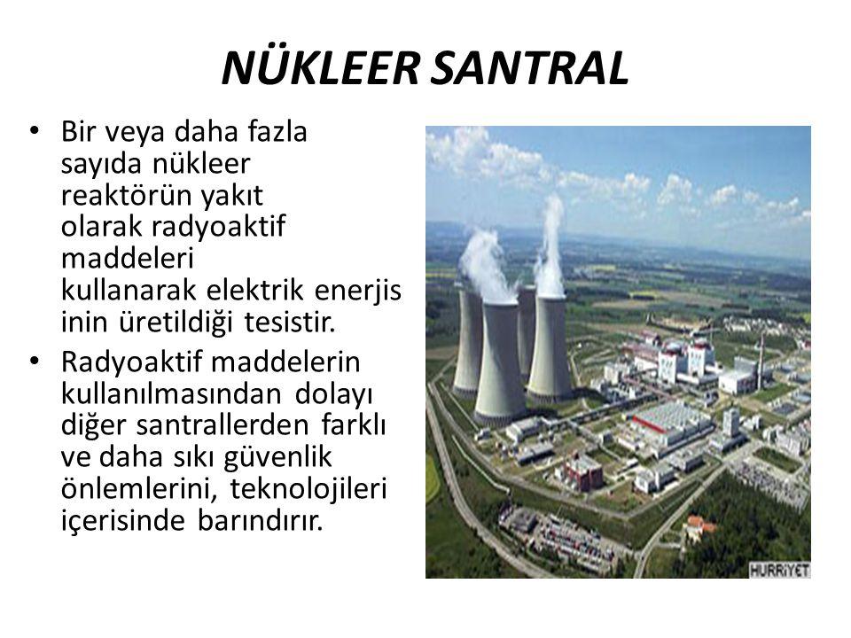 NÜKLEER SANTRAL Bir veya daha fazla sayıda nükleer reaktörün yakıt olarak radyoaktif maddeleri kullanarak elektrik enerjis inin üretildiği tesistir. R