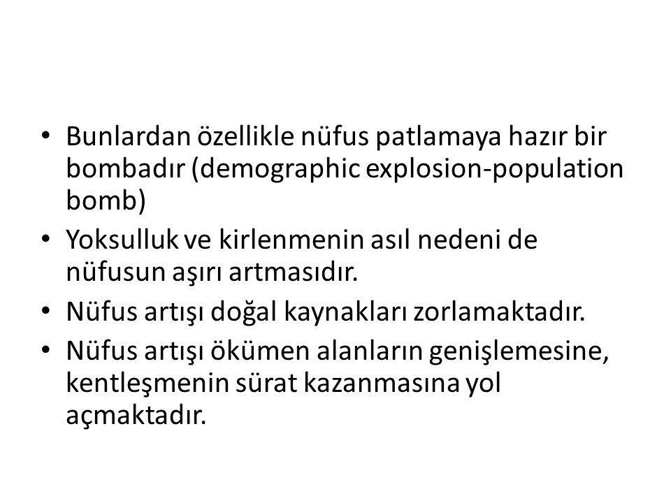 Bunlardan özellikle nüfus patlamaya hazır bir bombadır (demographic explosion-population bomb) Yoksulluk ve kirlenmenin asıl nedeni de nüfusun aşırı a