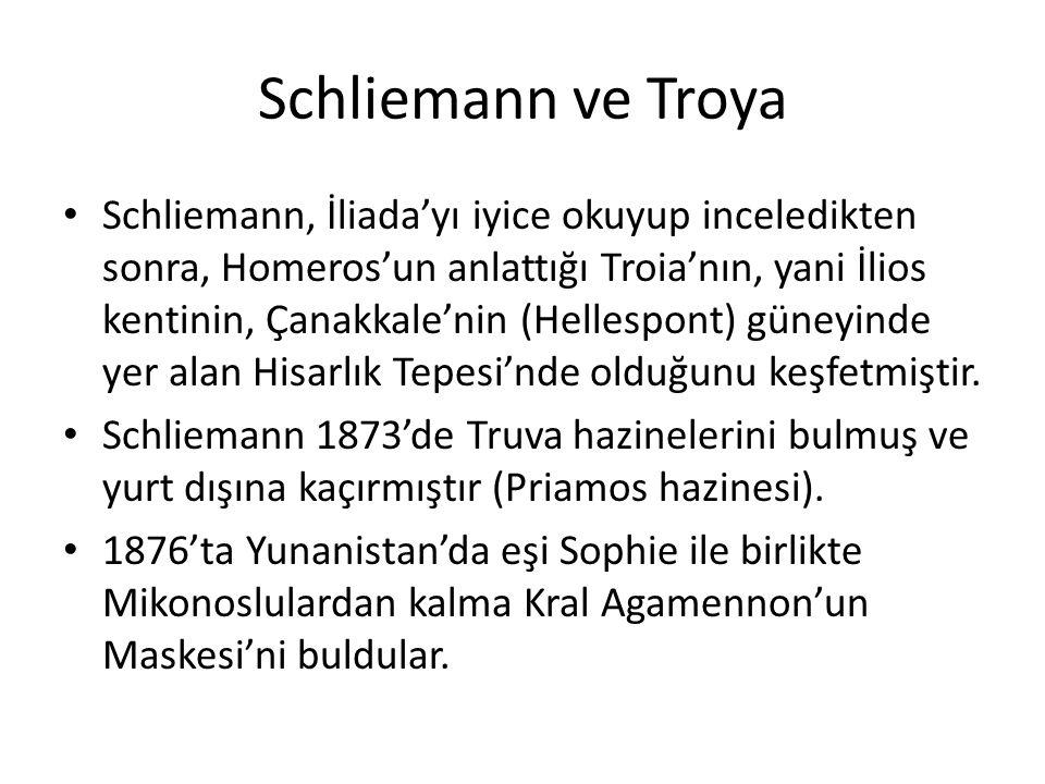 Schliemann ve Troya Schliemann, İliada'yı iyice okuyup inceledikten sonra, Homeros'un anlattığı Troia'nın, yani İlios kentinin, Çanakkale'nin (Hellesp