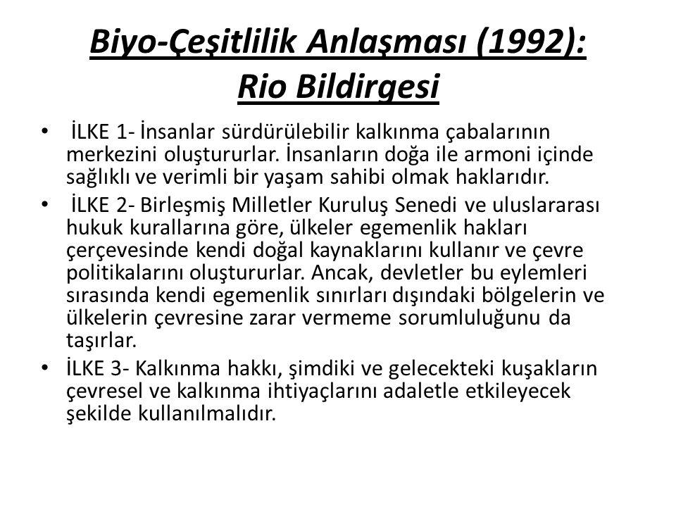 Biyo-Çeşitlilik Anlaşması (1992): Rio Bildirgesi İLKE 1- İnsanlar sürdürülebilir kalkınma çabalarının merkezini oluştururlar. İnsanların doğa ile armo