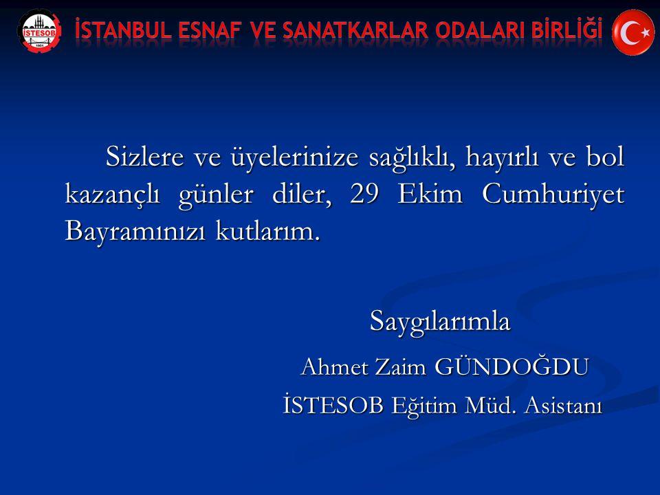 Sizlere ve üyelerinize sağlıklı, hayırlı ve bol kazançlı günler diler, 29 Ekim Cumhuriyet Bayramınızı kutlarım. Saygılarımla Ahmet Zaim GÜNDOĞDU Ahmet