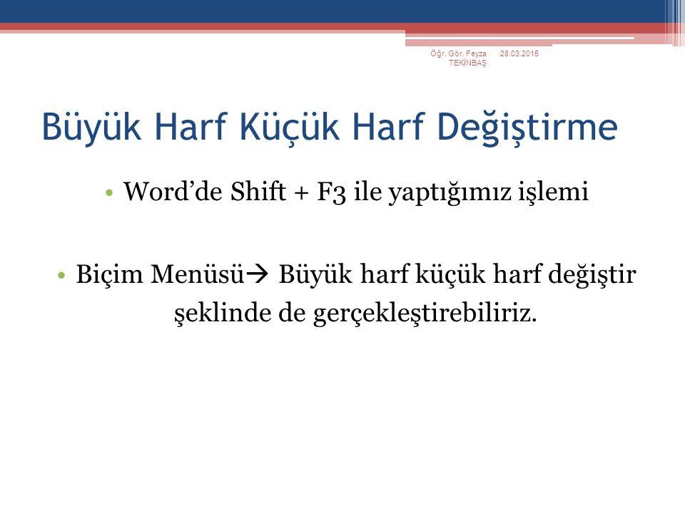 Büyük Harf Küçük Harf Değiştirme Word'de Shift + F3 ile yaptığımız işlemi Biçim Menüsü  Büyük harf küçük harf değiştir şeklinde de gerçekleştirebilir