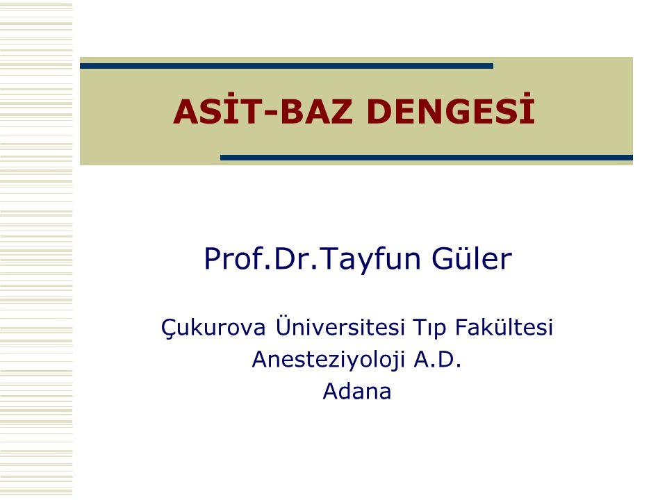 ASİT-BAZ DENGESİ Prof.Dr.Tayfun Güler Çukurova Üniversitesi Tıp Fakültesi Anesteziyoloji A.D. Adana